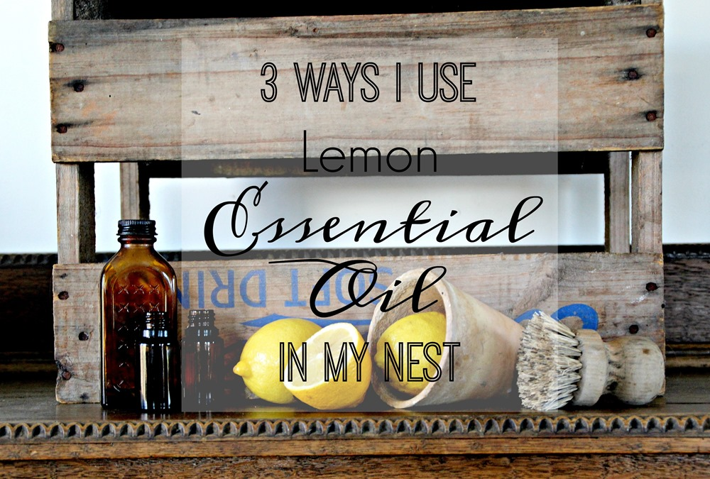 3 ways I use lemon essential oil in my nest